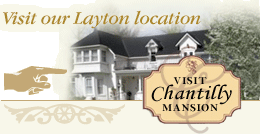 See our Layton Location, Chantilly Mansion